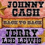 Johnny Cash Back To Back: Johnny Cash & Jerry Lee Lewis