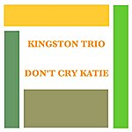 The Kingston Trio Don't Cry Katie