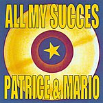 Patrice & Mario All My Succes