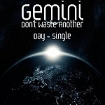 Gemini Don't Waste Another Day - Single