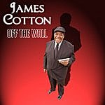 James Cotton Off The Wall