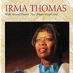 Irma Thomas Walk Around Heaven: New Orleans Soul Gospel
