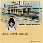 John Hartford Me Oh My, How The Time Does Fly -- A John Hartford Anthology
