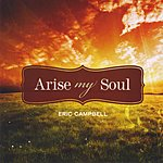 Eric Campbell Arise My Soul