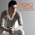 Pedro Miguel Vais-Te Apaixonar