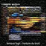 Tempus Fugit L'ordure Du Bruit