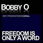 Bobby-O Freedom Is Only A Word
