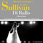 New Symphony Orchestra Of London Sir Arthur Sullivan : DI Ballo, Ouverture (100 Classic Masterpieces)