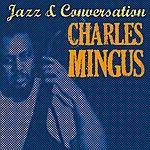 Charles Mingus Jazz &Amp; Conversation