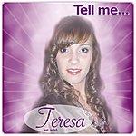 Teresa Tell Me...