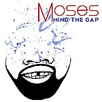 Moses Mind The Gap