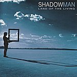 Shadow Man Land Of The Living