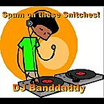DJ Daddy Spam On These Snitches!