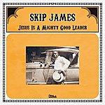 Skip James Jesus Is A Mighty Good Leader