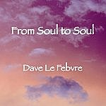 Dave Le Febvre From Soul To Soul