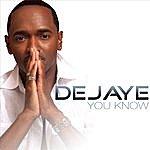 DeJaye You Know