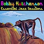 Bobby Hutcherson Essential Jazz Sessions
