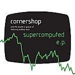 Cornershop Supercomputed E.P.