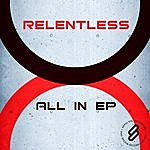 Relentless All In Ep