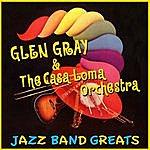 Glen Gray & The Casa Loma Orchestra Jazz Band Greats
