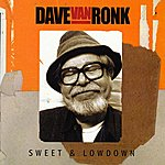 Dave Van Ronk Sweet & Lowdown