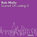Rob Mello Scared Of Losing U
