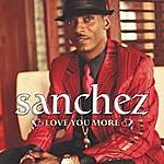 Sanchez Love You More