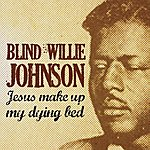 Blind Willie Johnson Jesus Make Up My Dying Bed