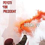 Peyoti For President Rising Up
