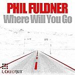 Phil Fuldner Where Will You Go