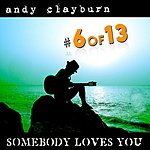 Andy Clayburn #6 Of 13, Somebody Loves You