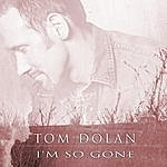 Tom Dolan I'm So Gone