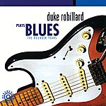 Duke Robillard Duke Robillard Plays Blues: The Rounder Years