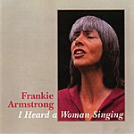 Frankie Armstrong I Heard A Woman Singing