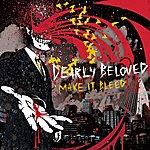 Dearly Beloved Make It Bleed