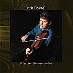 Dirk Powell If I Go Ten Thousand Miles