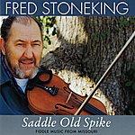 Fred Stoneking Saddle Old Spike: Fiddle Music From Missouri