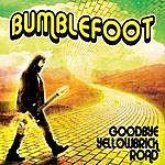 Bumblefoot Goodbye Yellow Brick Road