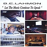 B.E. Lahmon Let The Music Continue To Speak