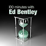 Ed Bentley 100 Minutes With Ed Bentley