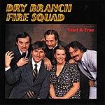 Dry Branch Fire Squad Tried & True