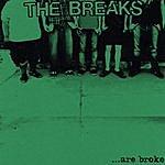 The Breaks …are Broke