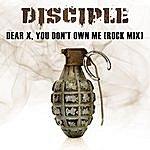 Disciple Dear X, You Don't Own Me
