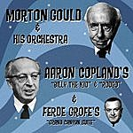 "Morton Gould & His Orchestra Aaron Copland's ""Billy The Kid"" & ""Rodeo"" & Ferde Grofé's ""Grand Canyon Suite"""