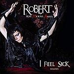 Robert I Feel Sick (Feat. Mickael Akira)
