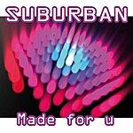 Suburban Made For U