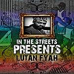 Lutan Fyah In The Streetz Presents
