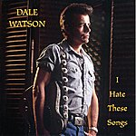 Dale Watson I Hate These Songs