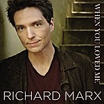 Richard Marx When You Loved Me