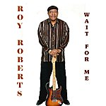 Roy Roberts Wait For Me - Single